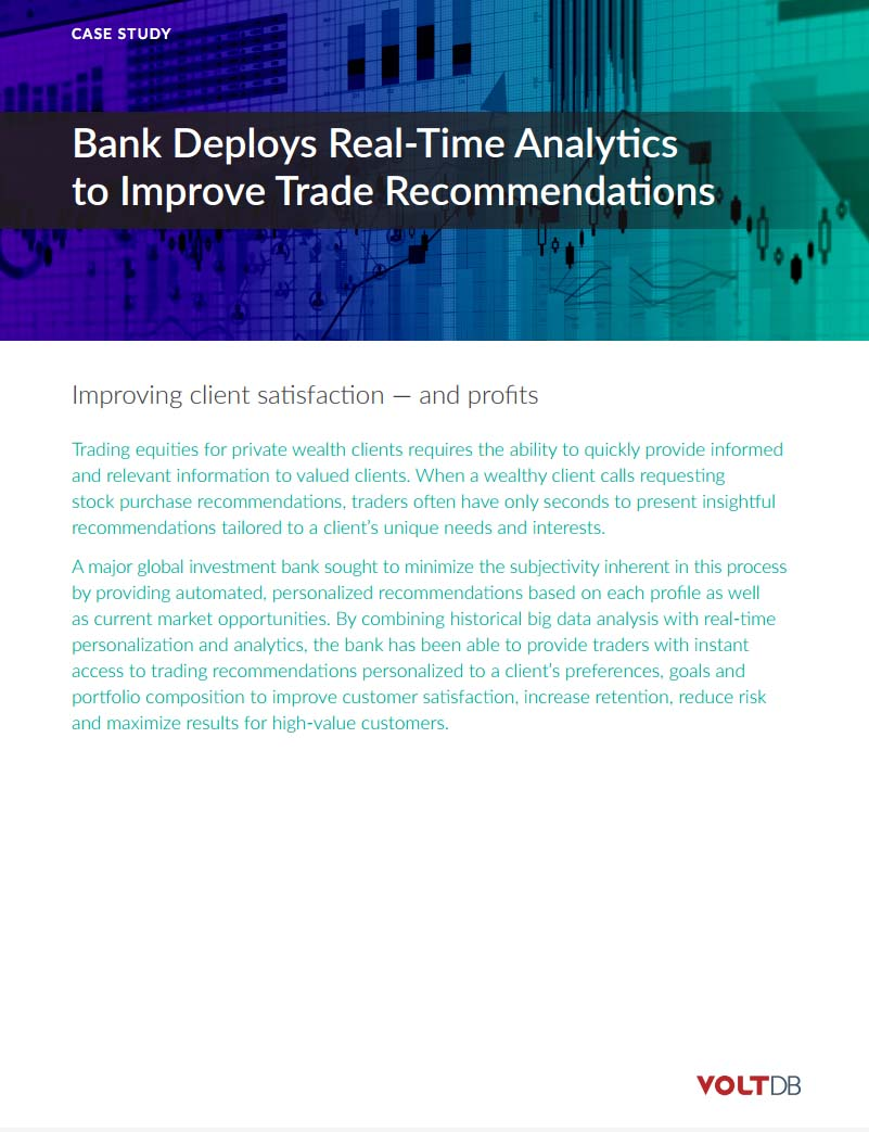 VoltDB CaseStudy Bank Deploys Real Time Analytics to Improve Trade Recommendations