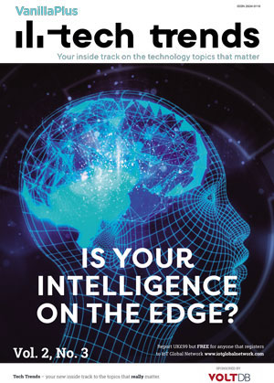 VanillaPlus Tech Trends Report: Is your intelligence on the edge?